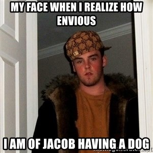 Scumbag Steve - My face when I realize how envious I am of Jacob having a dog