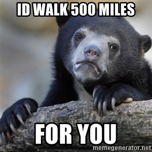 Confession Bear - Id walk 500 miles For you