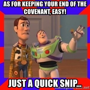 Everywhere - As for keeping your end of the Covenant, easy! Just a quick snip...