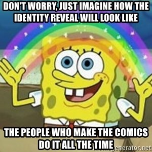 Bob esponja imaginacion - Don't worry, just imagine how the identity reveal will look like The people who make the comics do it all the time