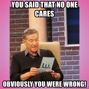 MAURY PV - You said that no one cares OBVIOUSLY you were wrong!