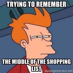 Futurama Fry - trying to remember  the middle of the shopping list