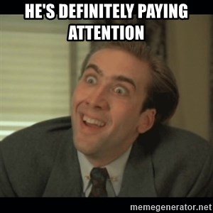 Nick Cage - He's Definitely Paying Attention
