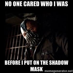 Bane Meme - No one cared who i was before i put on the shadow mask