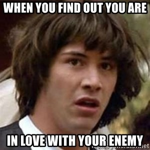 Conspiracy Keanu - When you find out you are in love with your enemy