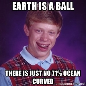 Bad Luck Brian - Earth is a ball There is just no 71% ocean curved