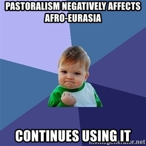 Success Kid - Pastoralism negatively affects afro-eurasia continues using it