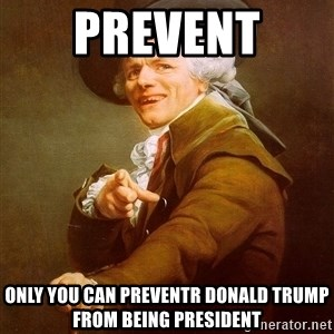 Joseph Ducreux - Prevent  Only you can preventr Donald trump from being president