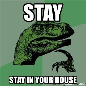 Philosoraptor - Stay  Stay in your house