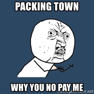 Y U No - Packing Town  why yoU no pay me