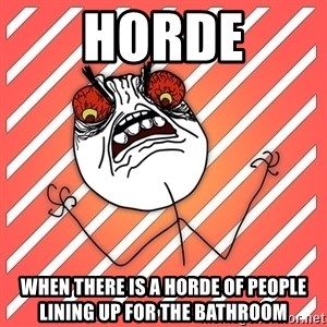 iHate - Horde When there is a horde of people lining up for the bathroom