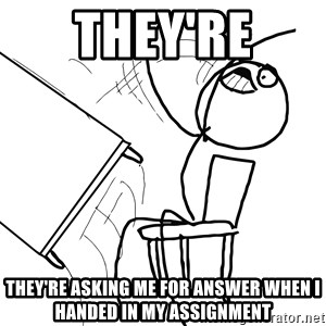 Desk Flip Rage Guy - They're They're asking me for answer when I handed in my assignment
