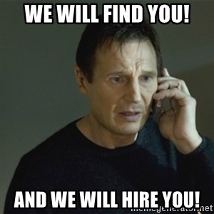 I don't know who you are... - We will find you! and we will hire you!