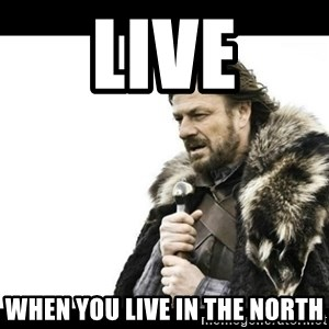 Winter is Coming - Live When you live in the North