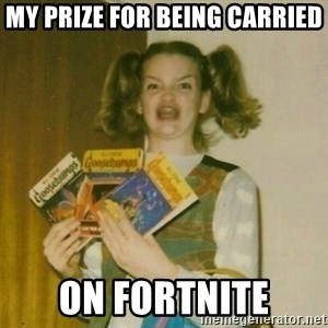 oh mer gerd - My prize for being carried on Fortnite