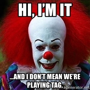 Pennywise the Clown - Hi, I'm It ...and I don't mean we're playing tag.