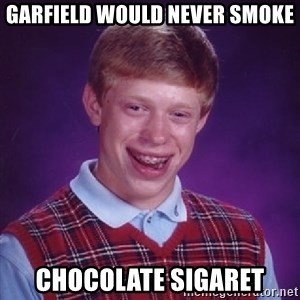 Bad Luck Brian - garfield would never smoke chocolate sigaret
