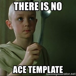 There is no spoon - there is no ace template