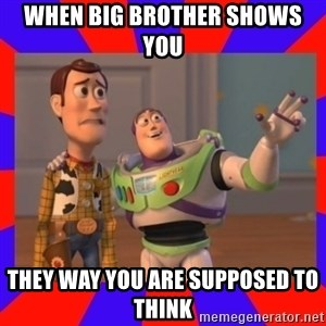 Everywhere - when big brother shows you  they way you are supposed to think