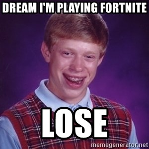Bad Luck Brian - Dream I'm playing fortnite Lose