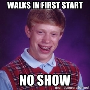Bad Luck Brian - Walks in first start  no show