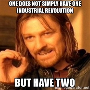 One Does Not Simply - one does not simply have one industrial revolution but have two