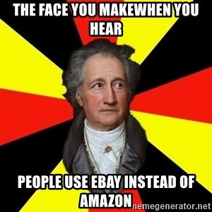 Germany pls - the face you makewhen you hear people use ebay instead of amazon