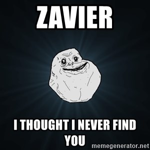 Forever Alone - zavier i thought i never find you