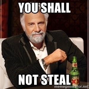 The Most Interesting Man In The World - You Shall Not Steal