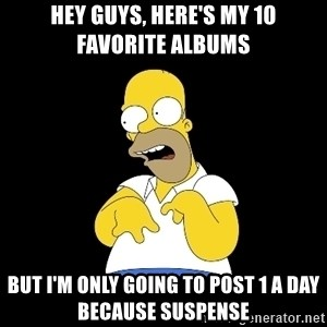 look-marge - Hey guys, here's my 10 favorite albums but i'm only going to post 1 a day because suspense