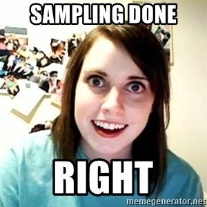 overly attached girl - sampling done  right