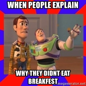 Everywhere - WHEN PEOPLE EXPLAIN WHY THEY DIDNT EAT BREAKFEST