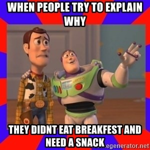 Everywhere - WHEN PEOPLE TRY TO EXPLAIN WHY  THEY DIDNT EAT BREAKFEST AND NEED A SNACK