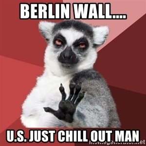 Chill Out Lemur - Berlin Wall.... U.S. Just chill out man