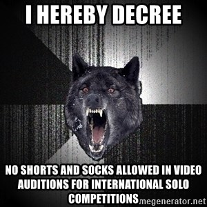 flniuydl - I hereby decree  No shorts and socks allowed in video auditions for international solo competitions