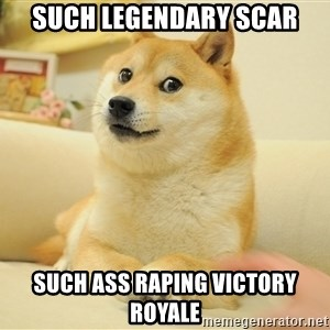 so doge - Such legendary scar such ass raping victory royale