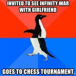 Socially Awesome Awkward Penguin - Invited to see Infinity War with Girlfriend Goes to Chess Tournament
