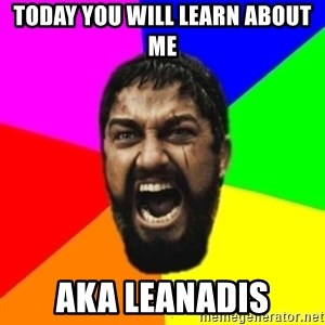 sparta - Today you will learn about me Aka leanadis