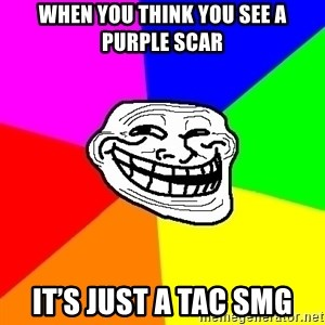Trollface - When you think you see a purple Scar It's just a tac smg