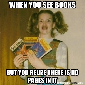 ketoermahgerd - When you see books But you relize there is no pages in it