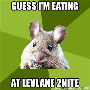 Prospective Museum Professional Mouse - Guess I'm eating at Levlane 2nite