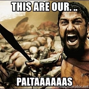 This Is Sparta Meme - This are our. .. PALTAAAAAAS