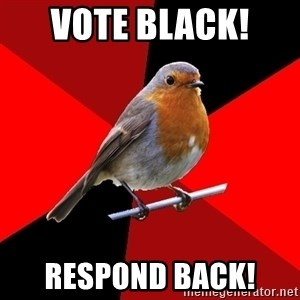 Retail Robin - VOTE BLACK!  RESPOND BACK!