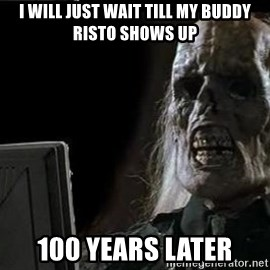 OP will surely deliver skeleton - I will just wait till my buddy Risto shows up 100 years later