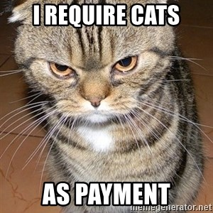 angry cat 2 - i require cats as payment