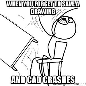 Desk Flip Rage Guy - when you forget to save a drawing  and cad crashes