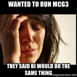 First World Problems - wanted to run MCG3 they said BI would do the same thing