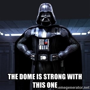 Darth Vader - The dome is strong with this one