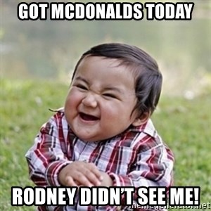 evil toddler kid2 - Got mcDonalds today Rodney didn't see me!