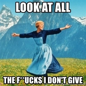 Sound Of Music Lady - LOOK at all  The F**ucks I don't give